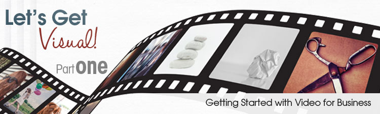 Lets's Get Visual: Part 1 Getting Started with Video for Business