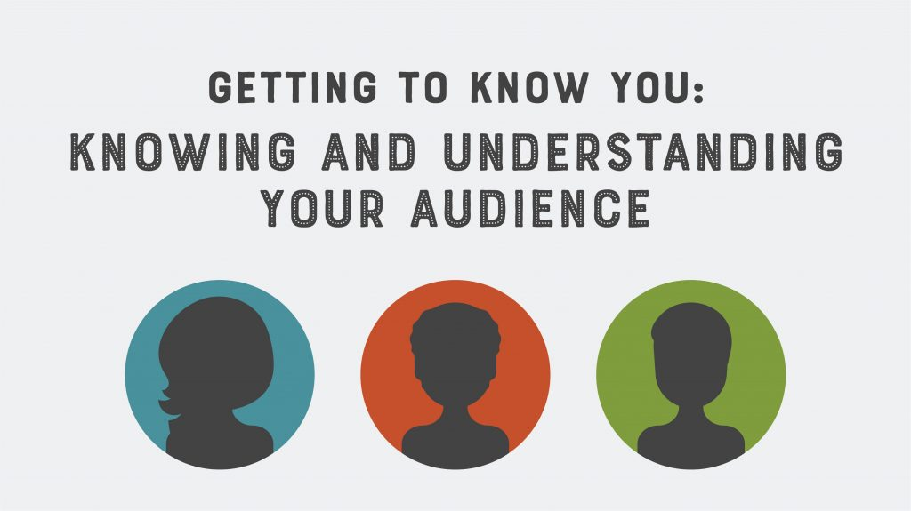 Knowing and understanding your audience