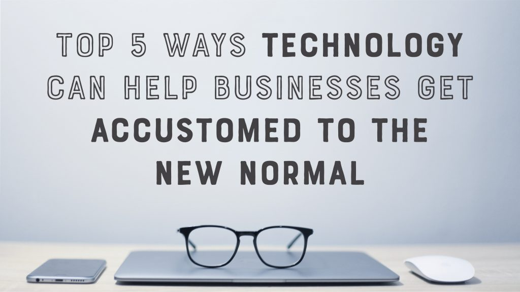 Top Ways Technology Can Help Businesses Acclimate to the New Normal